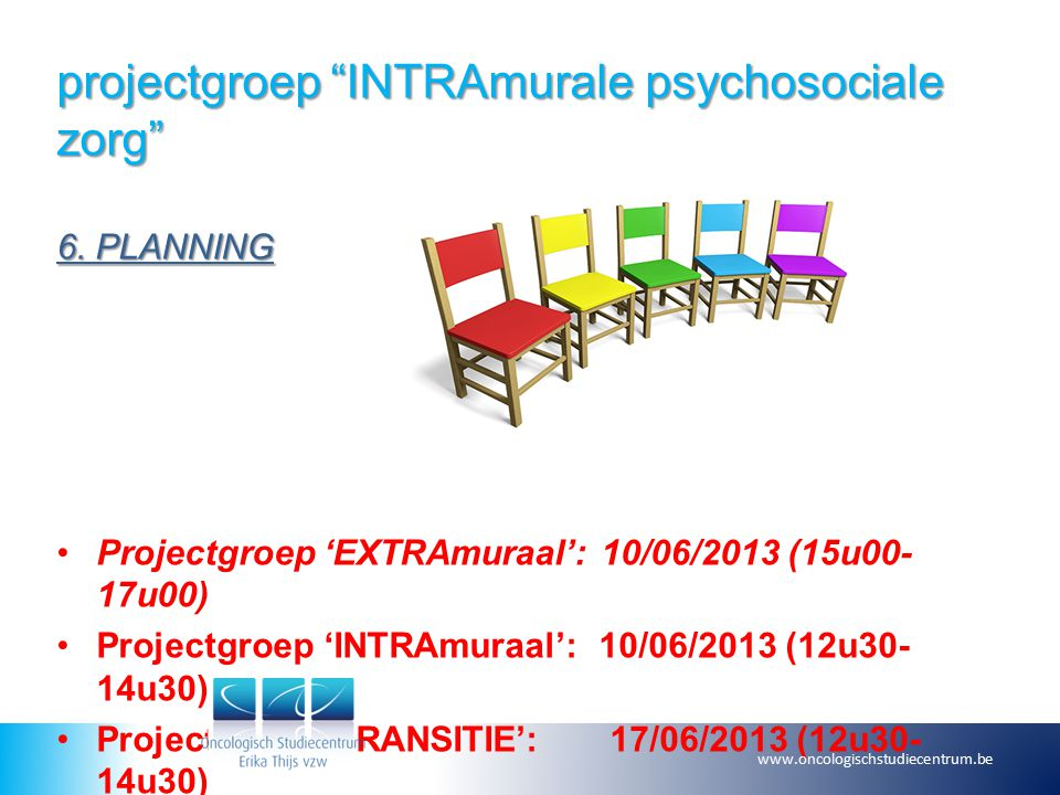 "projectgroep ""INTRAmurale psychosociale zorg"" 6. PLANNING Projectgroep 'EXTRAmuraal': 10/06/2013 (15u00- 17u00) Projectgroep 'INTRAmuraal': 10/06/2013"