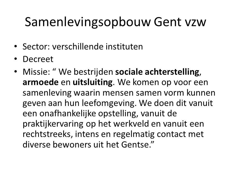 """Samenlevingsopbouw Gent vzw Sector: verschillende instituten Decreet Missie: """" We bestrijden sociale achterstelling, armoede en uitsluiting. We komen"""