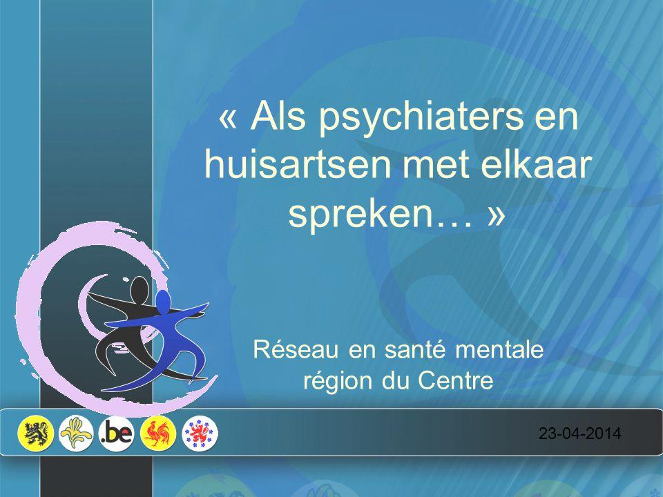 23-04-2014 « Als psychiaters en huisartsen met elkaar spreken… » Réseau en santé mentale région du Centre