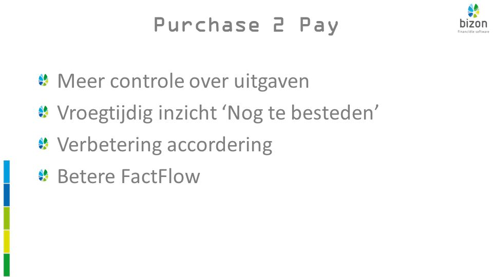 Purchase 2 Pay Rapportage Marketing kosten Afdeling 10 Marketing kosten Afdeling 20 Marketing kosten Totaal budget 100.000 150.000 _______ 250.000 Te besteden 60.000 _______ 120.000 werkelijk 40.000 90.000 _______ 130.000
