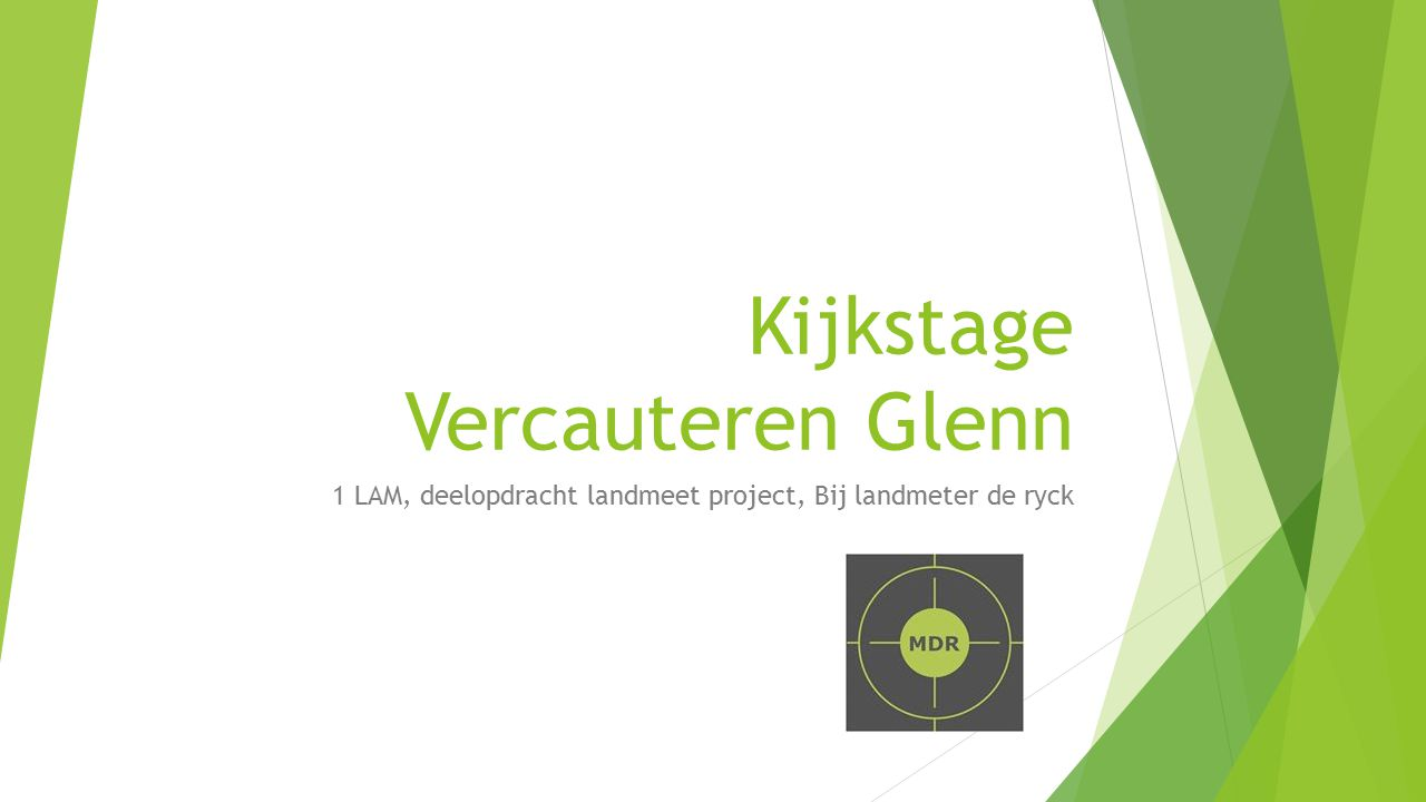 Kijkstage Vercauteren Glenn 1 LAM, deelopdracht landmeet project, Bij landmeter de ryck