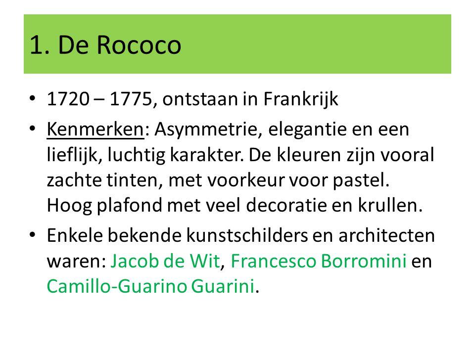 1. De Rococo 1720 – 1775, ontstaan in Frankrijk Kenmerken: Asymmetrie, elegantie en een lieflijk, luchtig karakter. De kleuren zijn vooral zachte tint