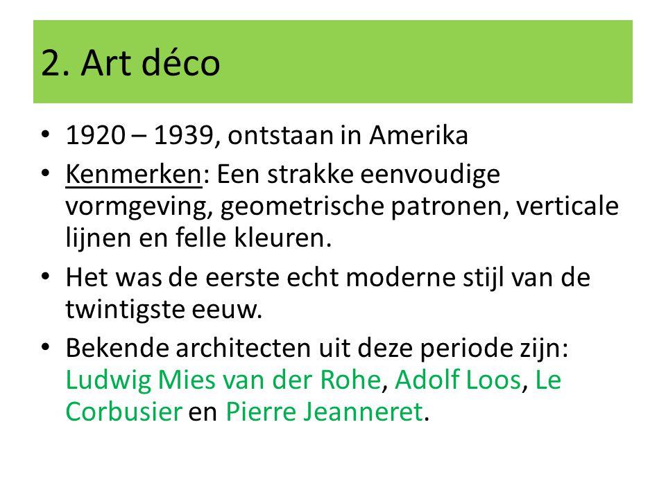 2. Art déco 1920 – 1939, ontstaan in Amerika Kenmerken: Een strakke eenvoudige vormgeving, geometrische patronen, verticale lijnen en felle kleuren. H