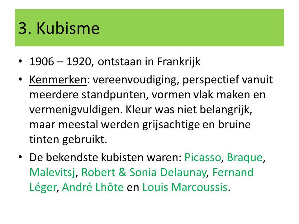3. Kubisme 1906 – 1920, ontstaan in Frankrijk Kenmerken: vereenvoudiging, perspectief vanuit meerdere standpunten, vormen vlak maken en vermenigvuldig