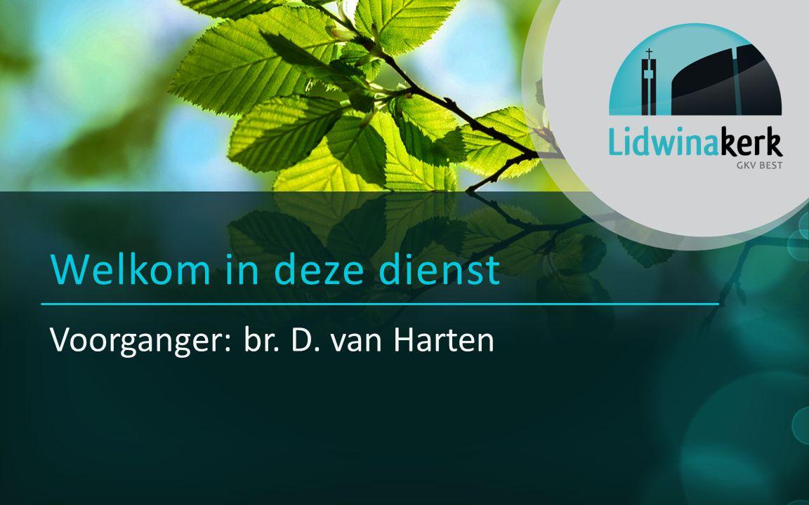 Voorganger: br. D. van Harten Welkom in deze dienst