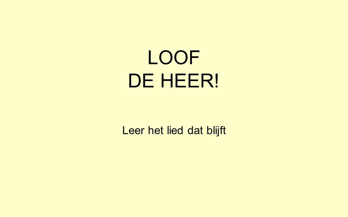 LOOF DE HEER! Leer het lied dat blijft
