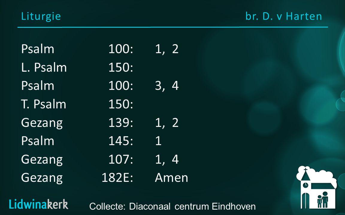 Liturgiebr. D. v Harten Collecte: Diaconaal centrum Eindhoven Psalm100:1, 2 L.