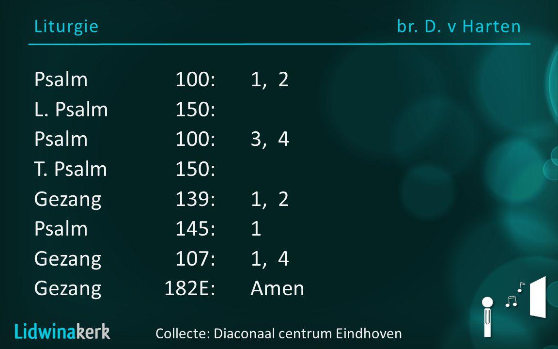 Psalm 100: 1, 2 1 Juicht, alle volken, prijst de HEER.