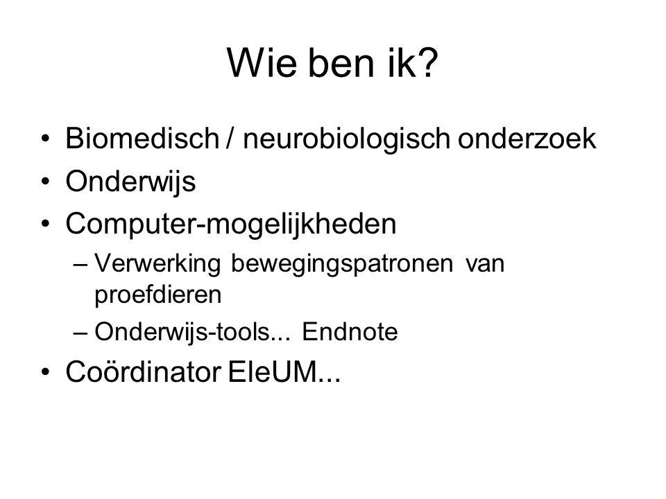 Wie ben ik? Biomedisch / neurobiologisch onderzoek Onderwijs Computer-mogelijkheden –Verwerking bewegingspatronen van proefdieren –Onderwijs-tools...