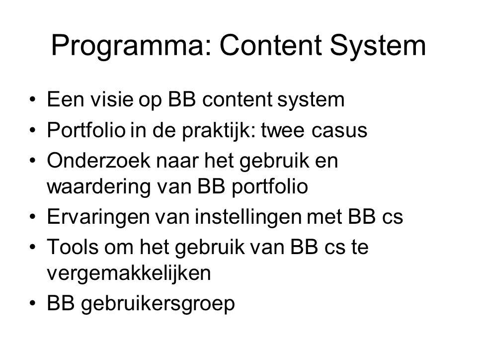 Programma: Content System Een visie op BB content system Portfolio in de praktijk: twee casus Onderzoek naar het gebruik en waardering van BB portfolio Ervaringen van instellingen met BB cs Tools om het gebruik van BB cs te vergemakkelijken BB gebruikersgroep