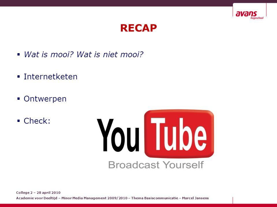 College 2 – 28 april 2010 Academie voor Deeltijd – Minor Media Management 2009/2010 – Thema Basiscommunicatie – Marcel Jansens VANDAAG IDEE & CONCEPT FUNCTIONEEL ONTWERP REALISATIE