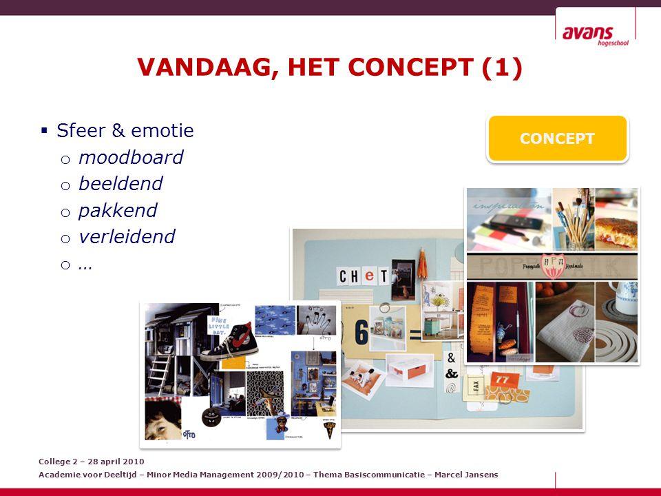College 2 – 28 april 2010 Academie voor Deeltijd – Minor Media Management 2009/2010 – Thema Basiscommunicatie – Marcel Jansens VANDAAG, OPDRACHT (1) Werk het IDEE en het CONCEPT uit.