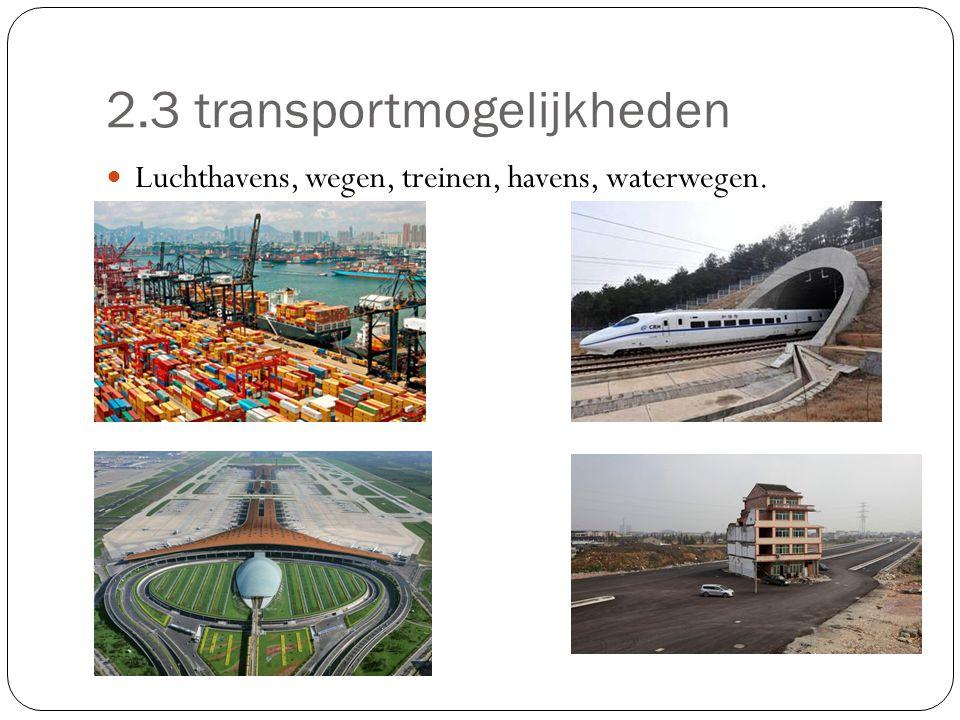 2.3 transportmogelijkheden Luchthavens, wegen, treinen, havens, waterwegen.