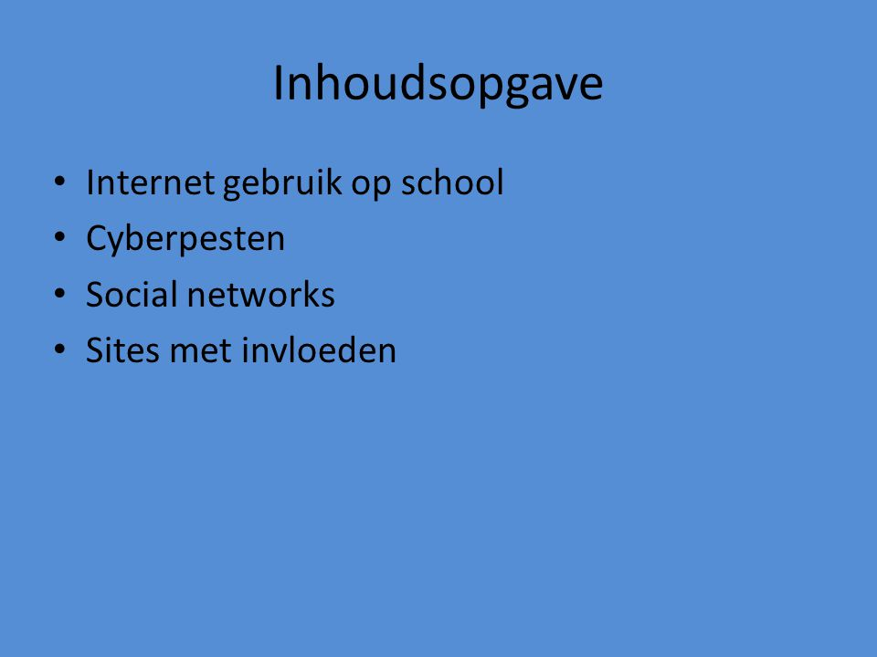 Inhoudsopgave Internet gebruik op school Cyberpesten Social networks Sites met invloeden