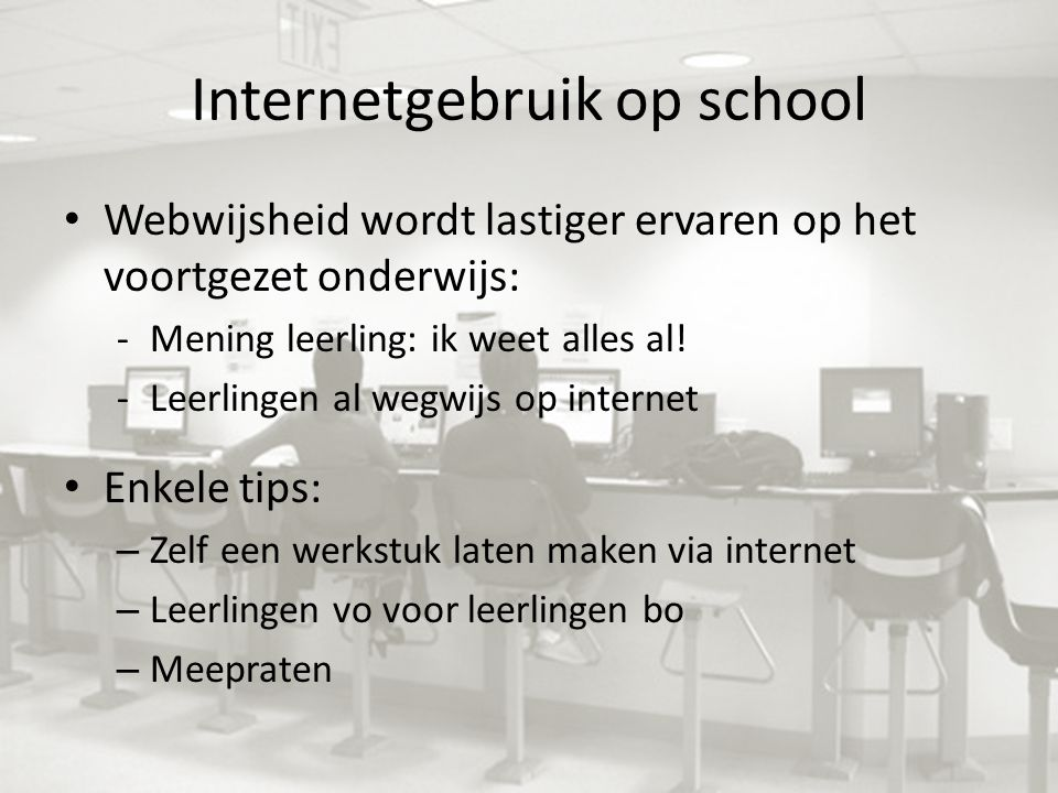 Internetgebruik op school Webwijsheid wordt lastiger ervaren op het voortgezet onderwijs: -Mening leerling: ik weet alles al! -Leerlingen al wegwijs o