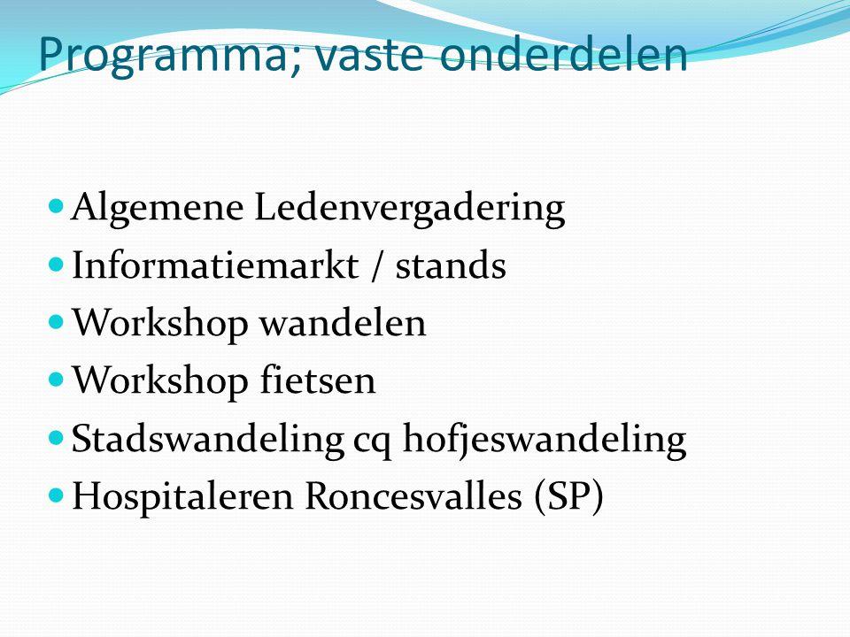 Programma; vaste onderdelen Algemene Ledenvergadering Informatiemarkt / stands Workshop wandelen Workshop fietsen Stadswandeling cq hofjeswandeling Hospitaleren Roncesvalles (SP)