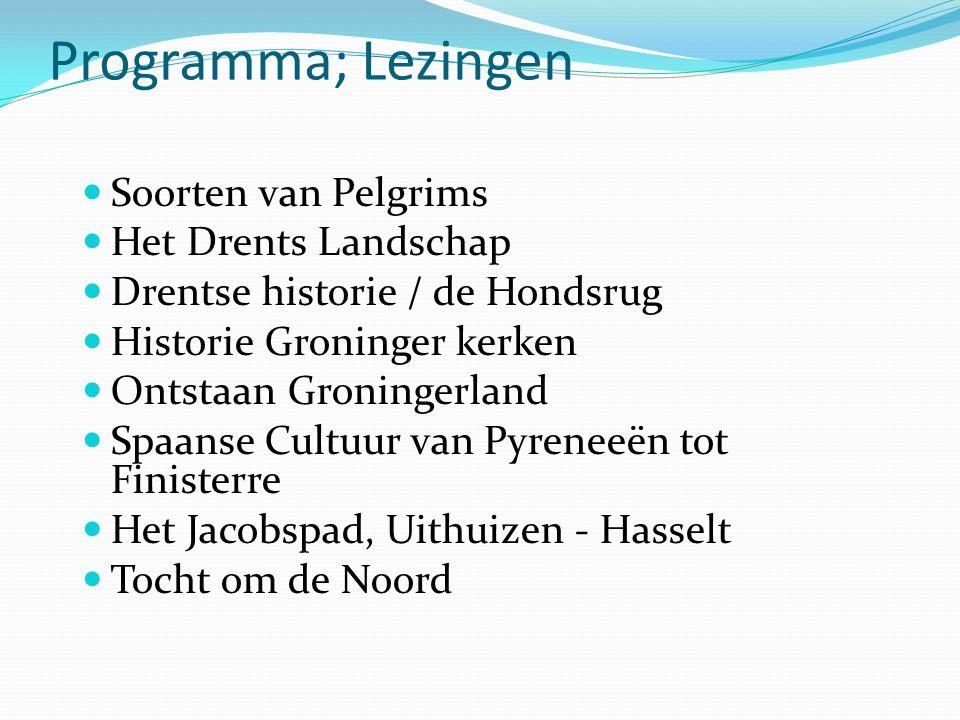 Programma; Lezingen Soorten van Pelgrims Het Drents Landschap Drentse historie / de Hondsrug Historie Groninger kerken Ontstaan Groningerland Spaanse