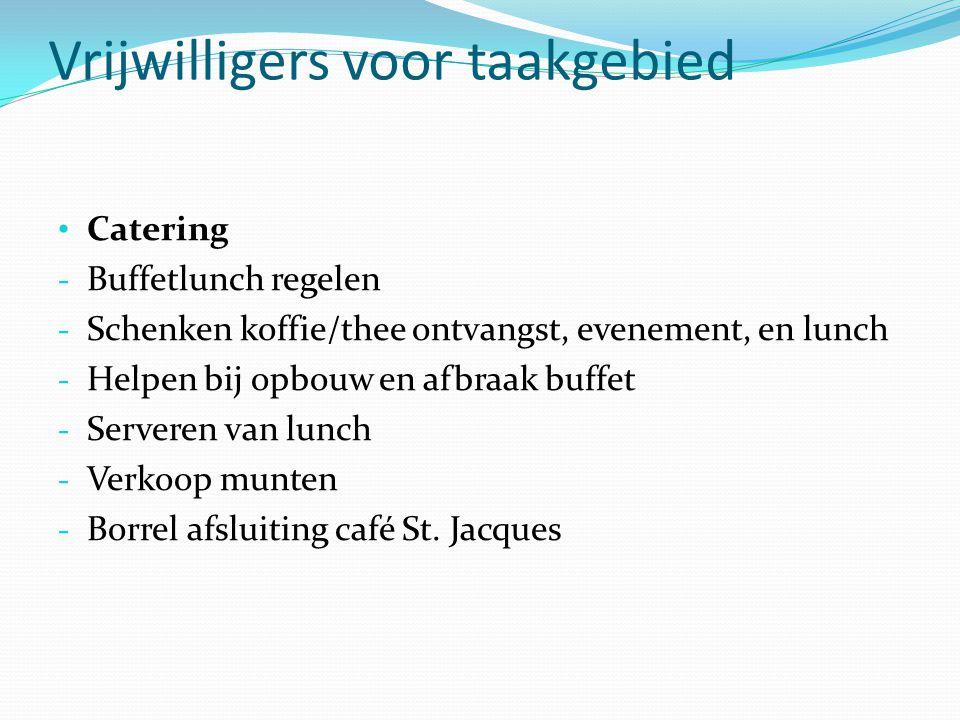 Vrijwilligers voor taakgebied Catering - Buffetlunch regelen - Schenken koffie/thee ontvangst, evenement, en lunch - Helpen bij opbouw en afbraak buffet - Serveren van lunch - Verkoop munten - Borrel afsluiting café St.