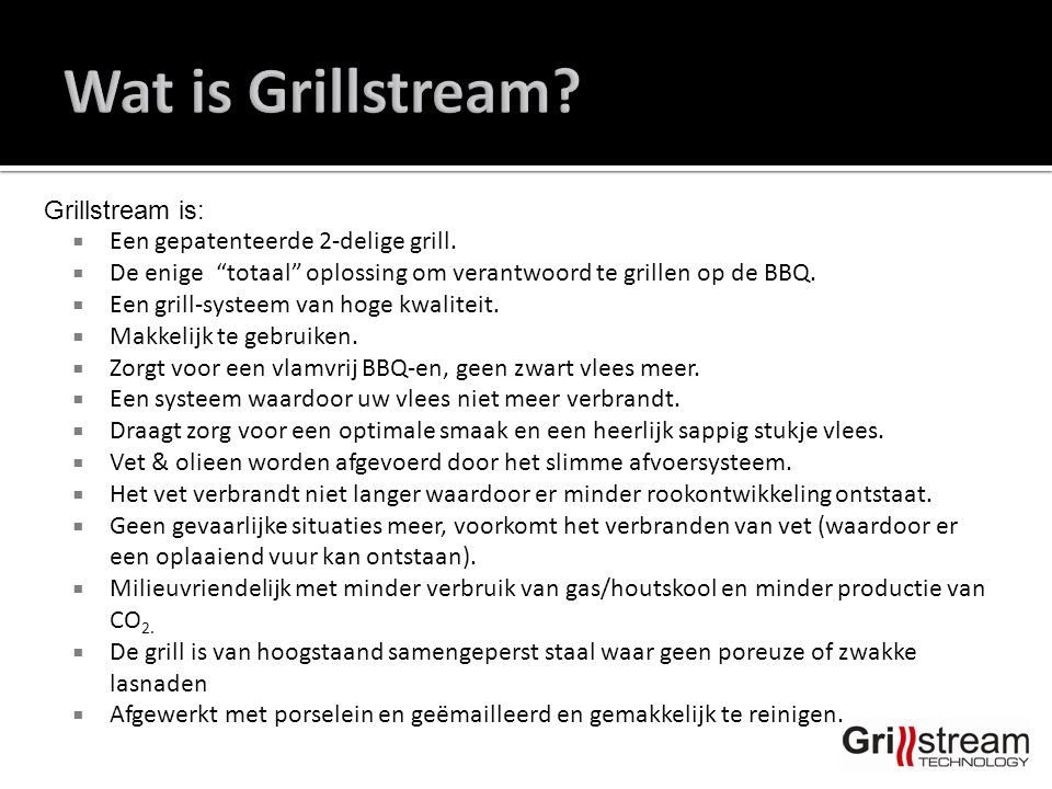 """Grillstream is:  Een gepatenteerde 2-delige grill.  De enige """"totaal"""" oplossing om verantwoord te grillen op de BBQ.  Een grill-systeem van hoge kw"""