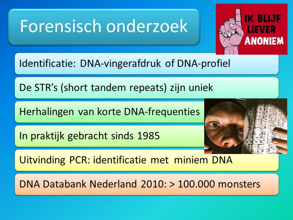 Forensisch onderzoek Identificatie: DNA-vingerafdruk of DNA-profielDe STR's (short tandem repeats) zijn uniekHerhalingen van korte DNA-frequentiesIn praktijk gebracht sinds 1985Uitvinding PCR: identificatie met miniem DNADNA Databank Nederland 2010: > 100.000 monsters