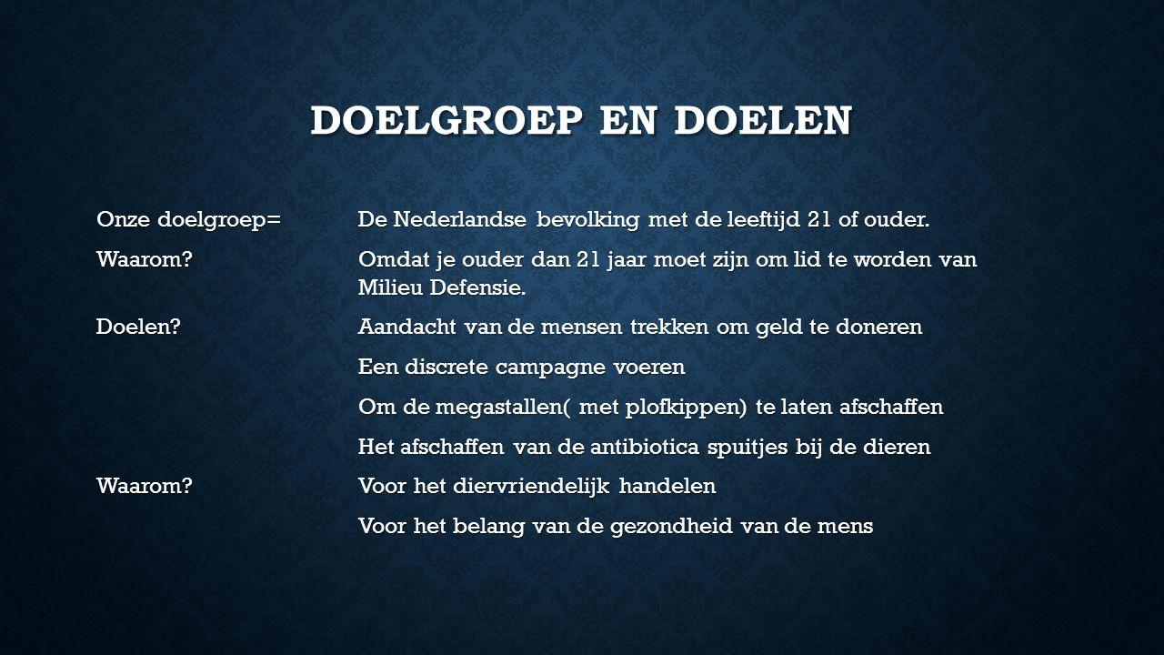 DOELGROEP EN DOELEN Onze doelgroep=De Nederlandse bevolking met de leeftijd 21 of ouder. Waarom?Omdat je ouder dan 21 jaar moet zijn om lid te worden