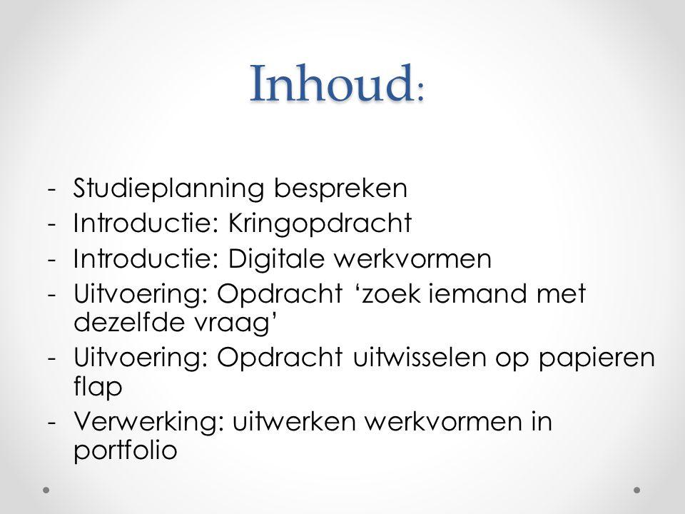 Inhoud : -Studieplanning bespreken -Introductie: Kringopdracht -Introductie: Digitale werkvormen -Uitvoering: Opdracht 'zoek iemand met dezelfde vraag