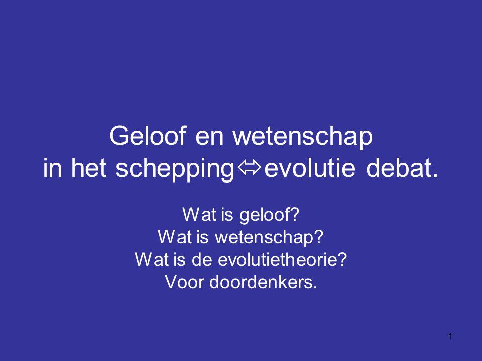 1 Geloof en wetenschap in het schepping  evolutie debat. Wat is geloof? Wat is wetenschap? Wat is de evolutietheorie? Voor doordenkers.