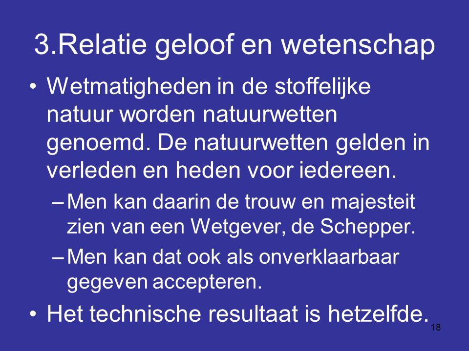 18 3.Relatie geloof en wetenschap Wetmatigheden in de stoffelijke natuur worden natuurwetten genoemd.