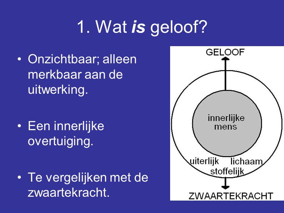 2 1. Wat is geloof? Onzichtbaar; alleen merkbaar aan de uitwerking. Een innerlijke overtuiging. Te vergelijken met de zwaartekracht.