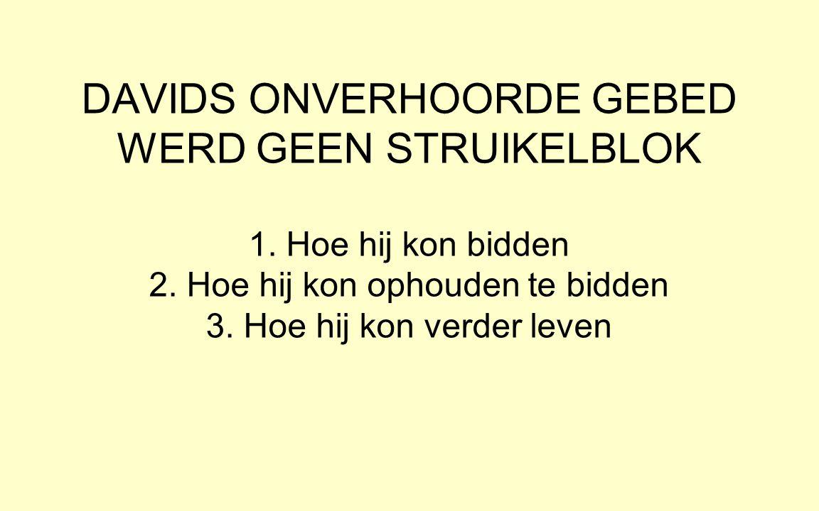 DAVIDS ONVERHOORDE GEBED WERD GEEN STRUIKELBLOK 1.
