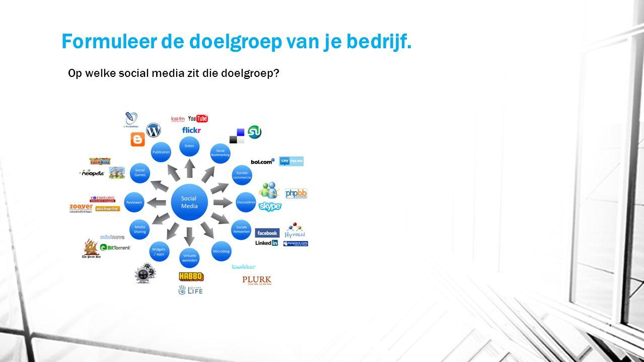 Formuleer de doelgroep van je bedrijf. Op welke social media zit die doelgroep?