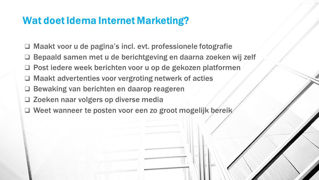 Wat doet Idema Internet Marketing?  Maakt voor u de pagina's incl. evt. professionele fotografie  Bepaald samen met u de berichtgeving en daarna zoe