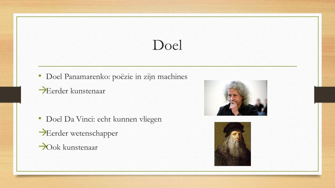 Doel Doel Panamarenko: poëzie in zijn machines  Eerder kunstenaar Doel Da Vinci: echt kunnen vliegen  Eerder wetenschapper  Ook kunstenaar
