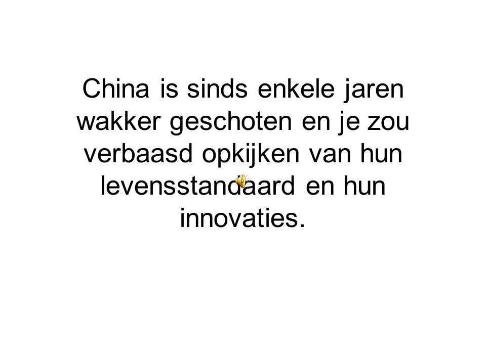 China is sinds enkele jaren wakker geschoten en je zou verbaasd opkijken van hun levensstandaard en hun innovaties.