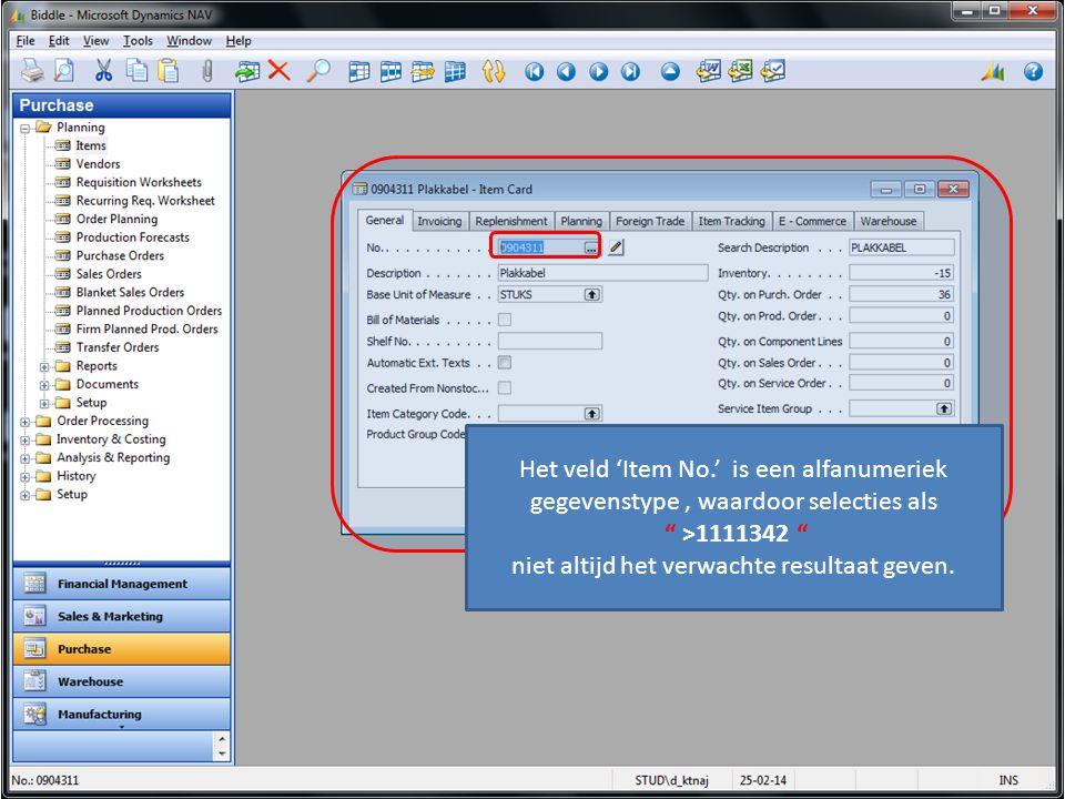 Het veld 'Item No.' is een alfanumeriek gegevenstype, waardoor selecties als >1111342 niet altijd het verwachte resultaat geven.