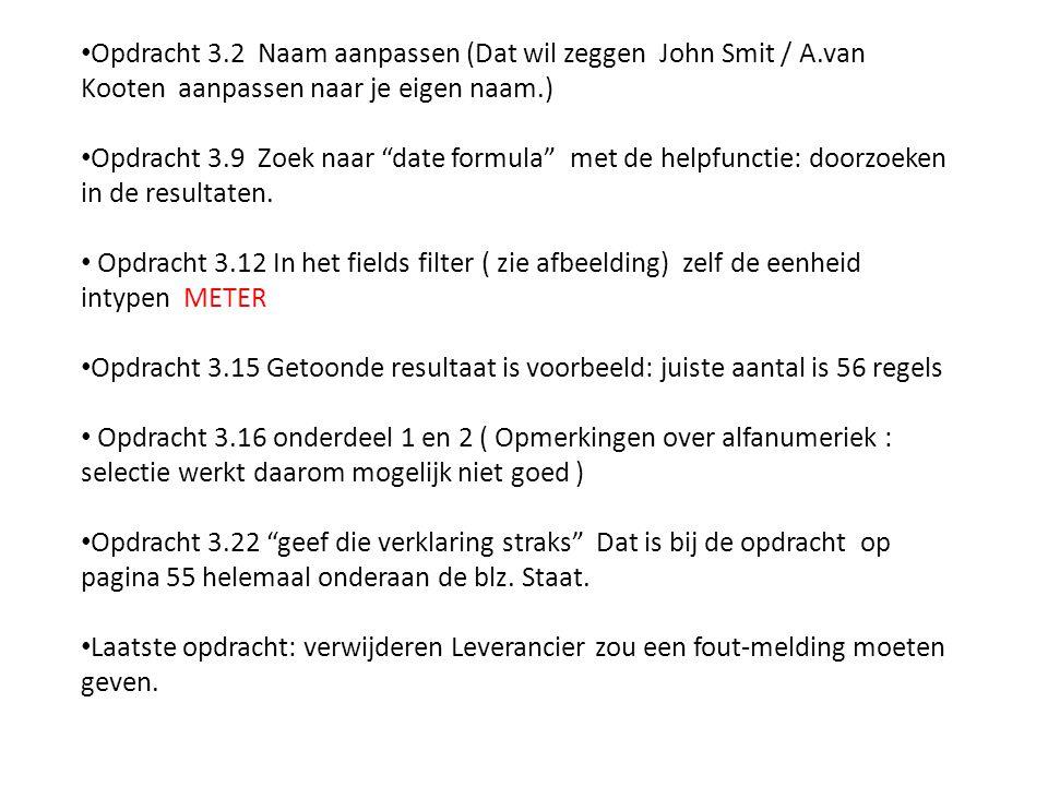 Opdracht 3.2 Naam aanpassen (Dat wil zeggen John Smit / A.van Kooten aanpassen naar je eigen naam.) Opdracht 3.9 Zoek naar date formula met de helpfunctie: doorzoeken in de resultaten.