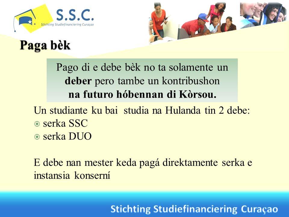 Un studiante ku bai studia na Hulanda tin 2 debe: serka SSC serka DUO E debe nan mester keda pagá direktamente serka e instansia konserní Pago di e de