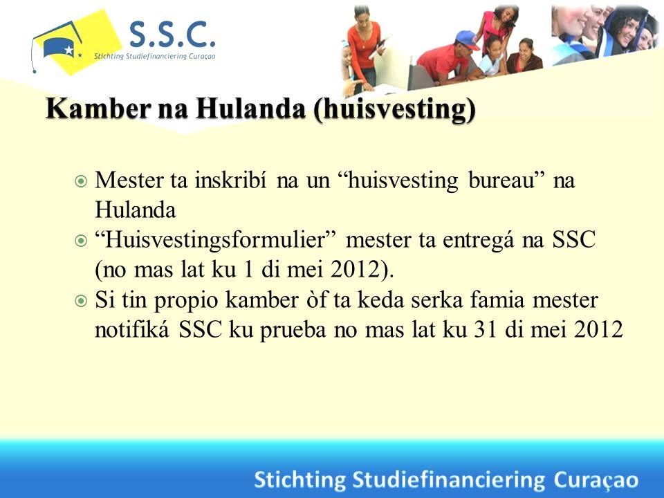Mester ta inskribí na un huisvesting bureau na Hulanda Huisvestingsformulier mester ta entregá na SSC (no mas lat ku 1 di mei 2012). Si tin propio kam