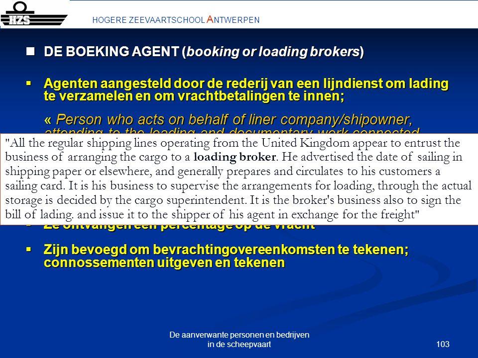 103 De aanverwante personen en bedrijven in de scheepvaart HOGERE ZEEVAARTSCHOOL A NTWERPEN DE BOEKING AGENT (booking or loading brokers) DE BOEKING A