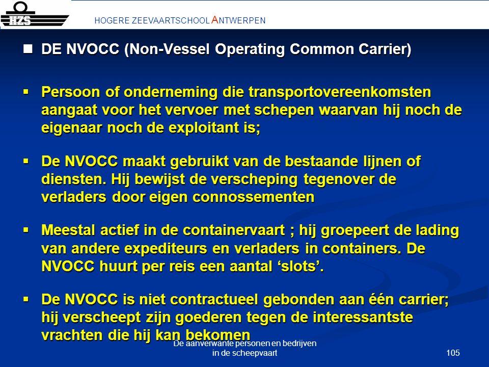 105 De aanverwante personen en bedrijven in de scheepvaart HOGERE ZEEVAARTSCHOOL A NTWERPEN DE NVOCC (Non-Vessel Operating Common Carrier) DE NVOCC (N
