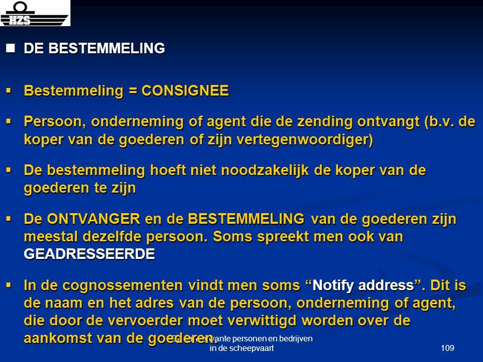109 De aanverwante personen en bedrijven in de scheepvaart DE BESTEMMELING DE BESTEMMELING Bestemmeling = CONSIGNEE Bestemmeling = CONSIGNEE Persoon,