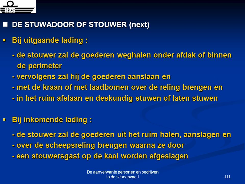 111 De aanverwante personen en bedrijven in de scheepvaart DE STUWADOOR OF STOUWER (next) DE STUWADOOR OF STOUWER (next) Bij uitgaande lading : Bij ui