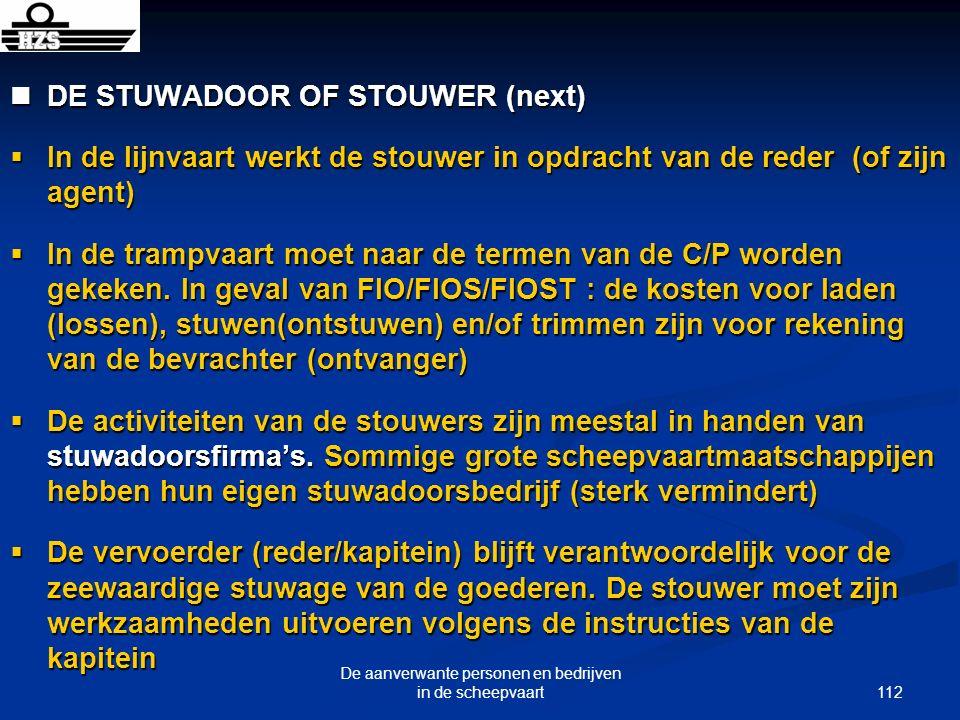 112 De aanverwante personen en bedrijven in de scheepvaart DE STUWADOOR OF STOUWER (next) DE STUWADOOR OF STOUWER (next) In de lijnvaart werkt de stou