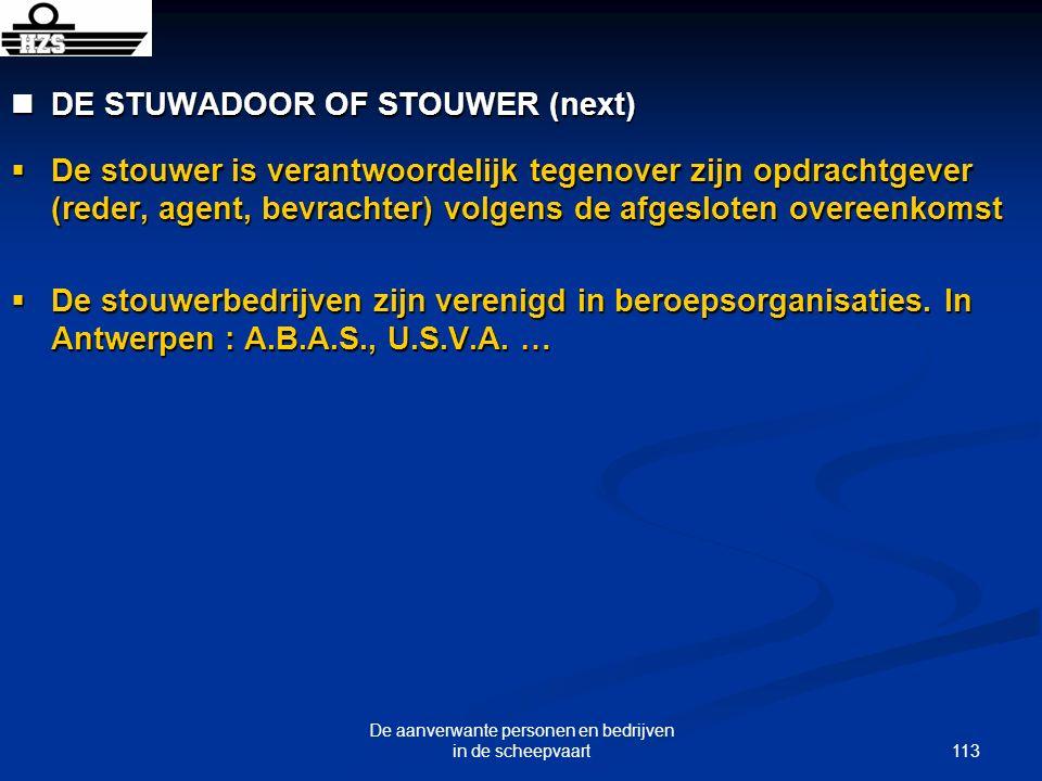 113 De aanverwante personen en bedrijven in de scheepvaart DE STUWADOOR OF STOUWER (next) DE STUWADOOR OF STOUWER (next) De stouwer is verantwoordelij