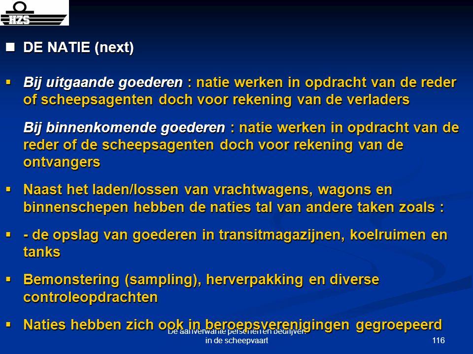 116 De aanverwante personen en bedrijven in de scheepvaart DE NATIE (next) DE NATIE (next) Bij uitgaande goederen : natie werken in opdracht van de re