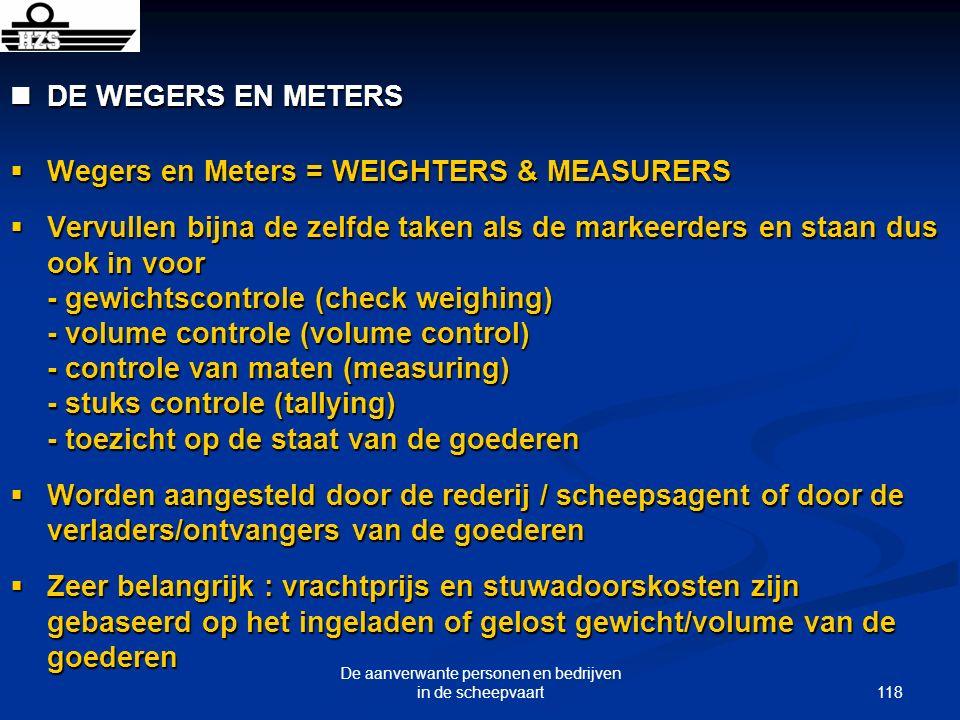 118 De aanverwante personen en bedrijven in de scheepvaart DE WEGERS EN METERS DE WEGERS EN METERS Wegers en Meters = WEIGHTERS & MEASURERS Wegers en