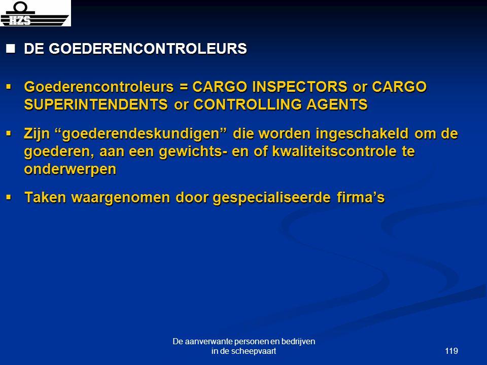 119 De aanverwante personen en bedrijven in de scheepvaart DE GOEDERENCONTROLEURS DE GOEDERENCONTROLEURS Goederencontroleurs = CARGO INSPECTORS or CAR