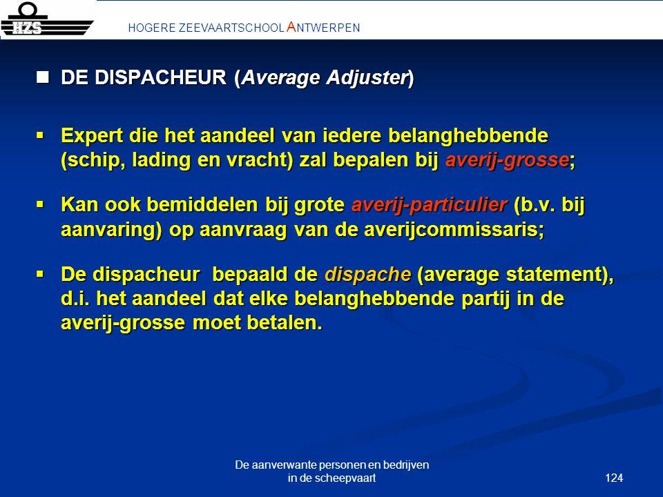 124 De aanverwante personen en bedrijven in de scheepvaart HOGERE ZEEVAARTSCHOOL A NTWERPEN DE DISPACHEUR (Average Adjuster) DE DISPACHEUR (Average Ad