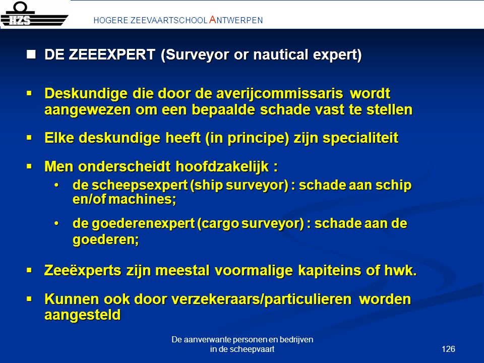 126 De aanverwante personen en bedrijven in de scheepvaart HOGERE ZEEVAARTSCHOOL A NTWERPEN DE ZEEEXPERT (Surveyor or nautical expert) DE ZEEEXPERT (S
