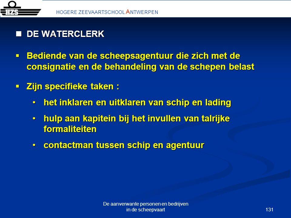 131 De aanverwante personen en bedrijven in de scheepvaart HOGERE ZEEVAARTSCHOOL A NTWERPEN DE WATERCLERK DE WATERCLERK Bediende van de scheepsagentuu